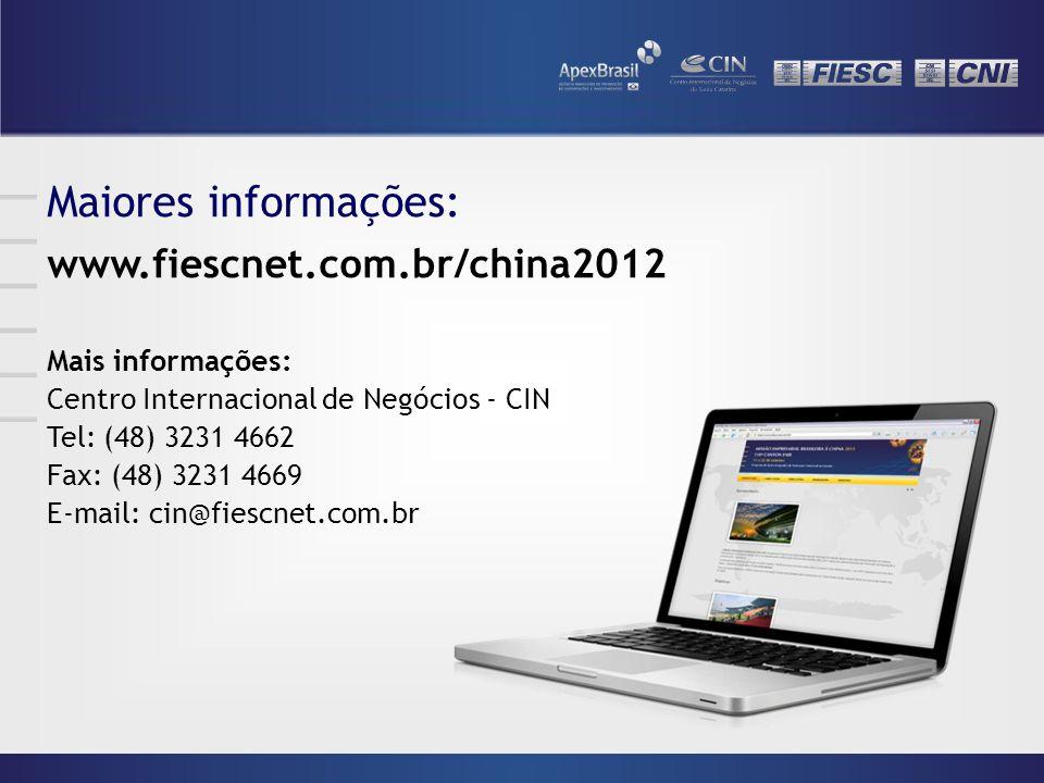 Maiores informações: www.fiescnet.com.br/china2012 Mais informações: Centro Internacional de Negócios - CIN Tel: (48) 3231 4662 Fax: (48) 3231 4669 E-