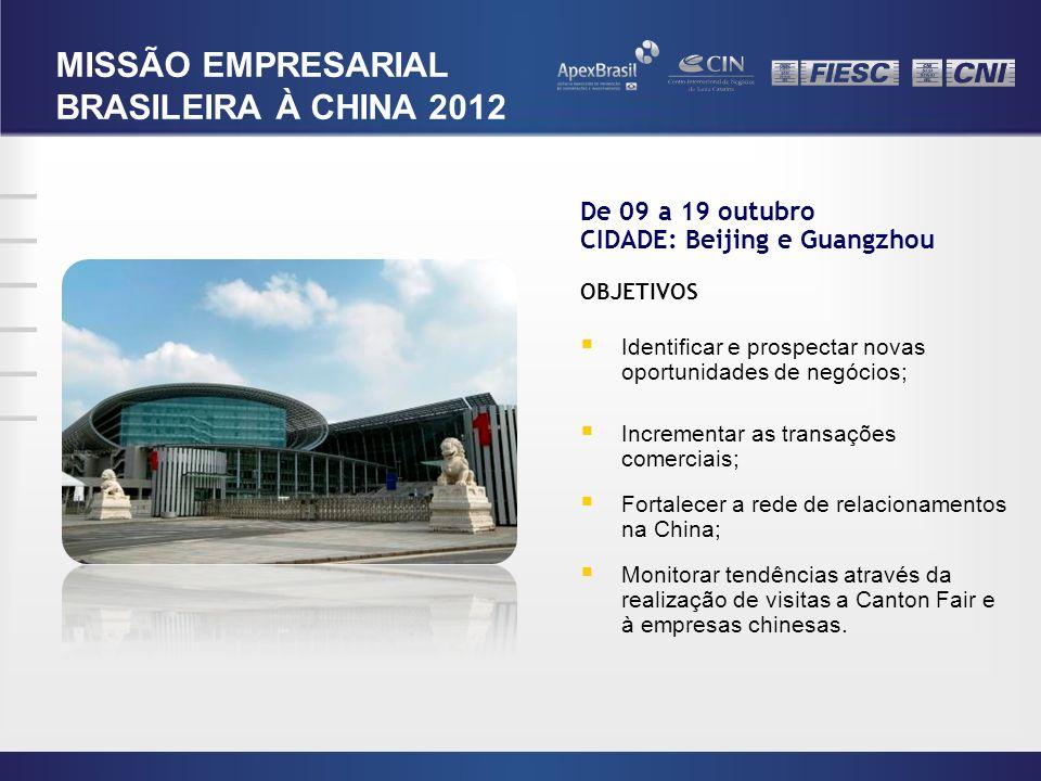 De 09 a 19 outubro CIDADE: Beijing e Guangzhou OBJETIVOS Identificar e prospectar novas oportunidades de negócios; Incrementar as transações comerciai