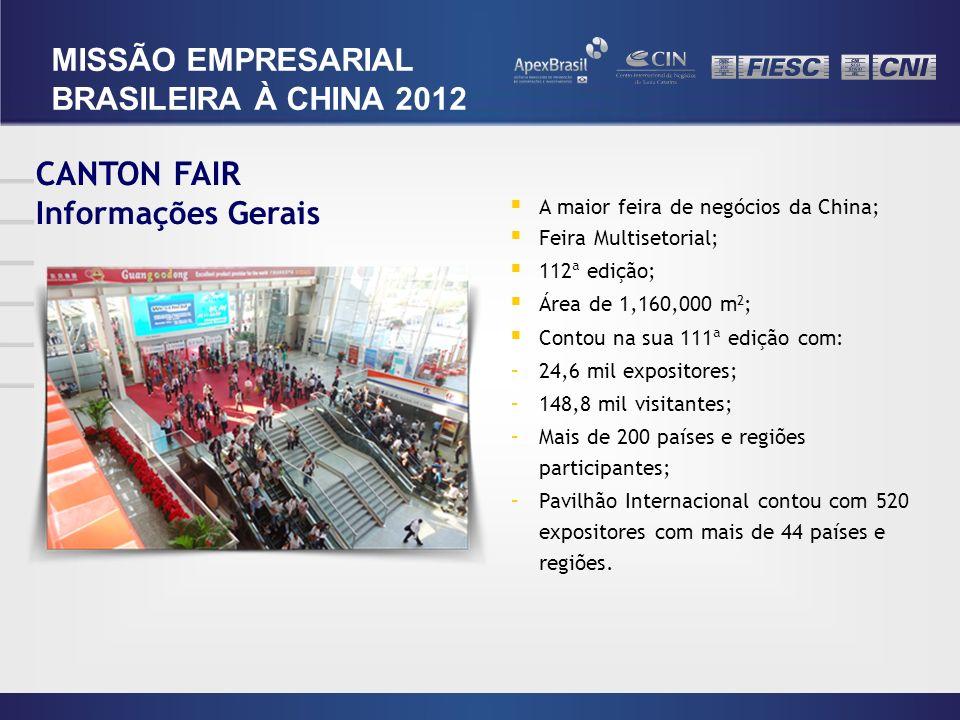 CANTON FAIR Informações Gerais A maior feira de negócios da China; Feira Multisetorial; 112ª edição; Área de 1,160,000 m 2 ; Contou na sua 111ª edição