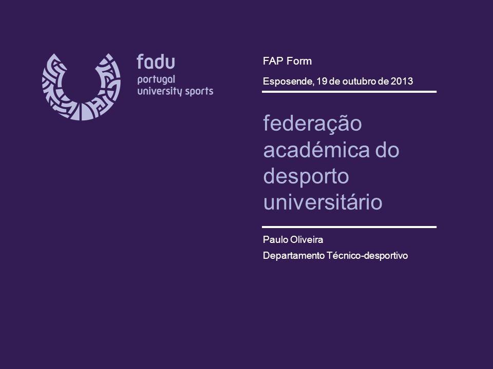 federação académica do desporto universitário Paulo Oliveira Departamento Técnico-desportivo FAP Form Esposende, 19 de outubro de 2013