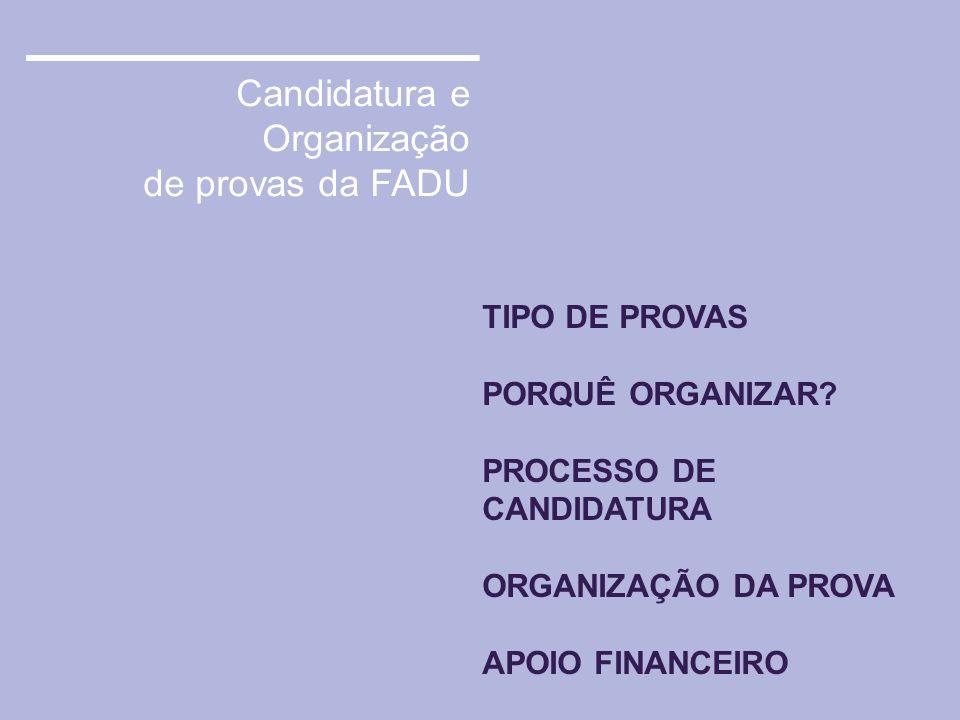 Candidatura e Organização de provas da FADU TIPO DE PROVAS PORQUÊ ORGANIZAR? PROCESSO DE CANDIDATURA ORGANIZAÇÃO DA PROVA APOIO FINANCEIRO