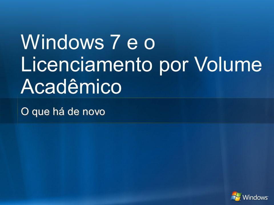 Windows 7 e o Licenciamento por Volume Acadêmico O que há de novo