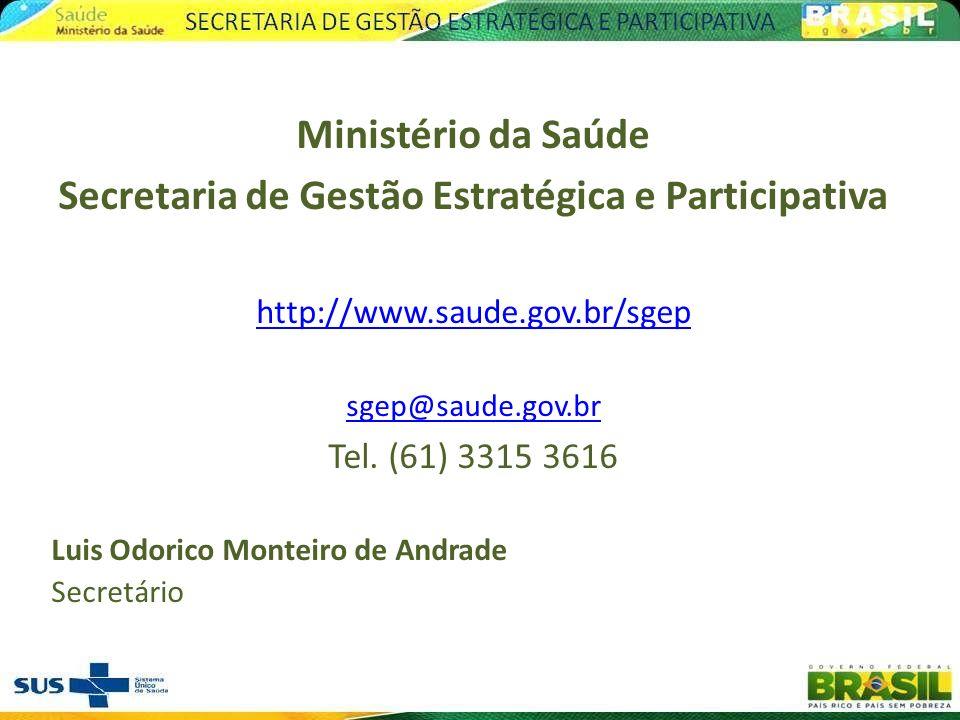 Ministério da Saúde Secretaria de Gestão Estratégica e Participativa http://www.saude.gov.br/sgep sgep@saude.gov.br Tel. (61) 3315 3616 Luis Odorico M