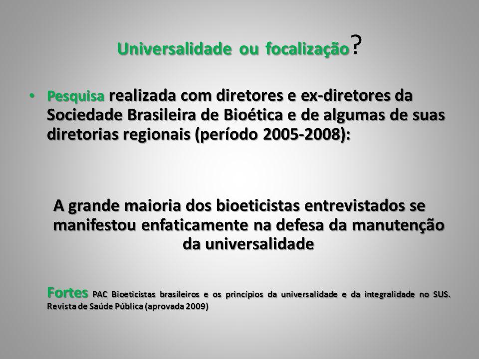 Universalidadeoufocalização Universalidade ou focalização ? Pesquisa realizada com diretores e ex-diretores da Sociedade Brasileira de Bioética e de a