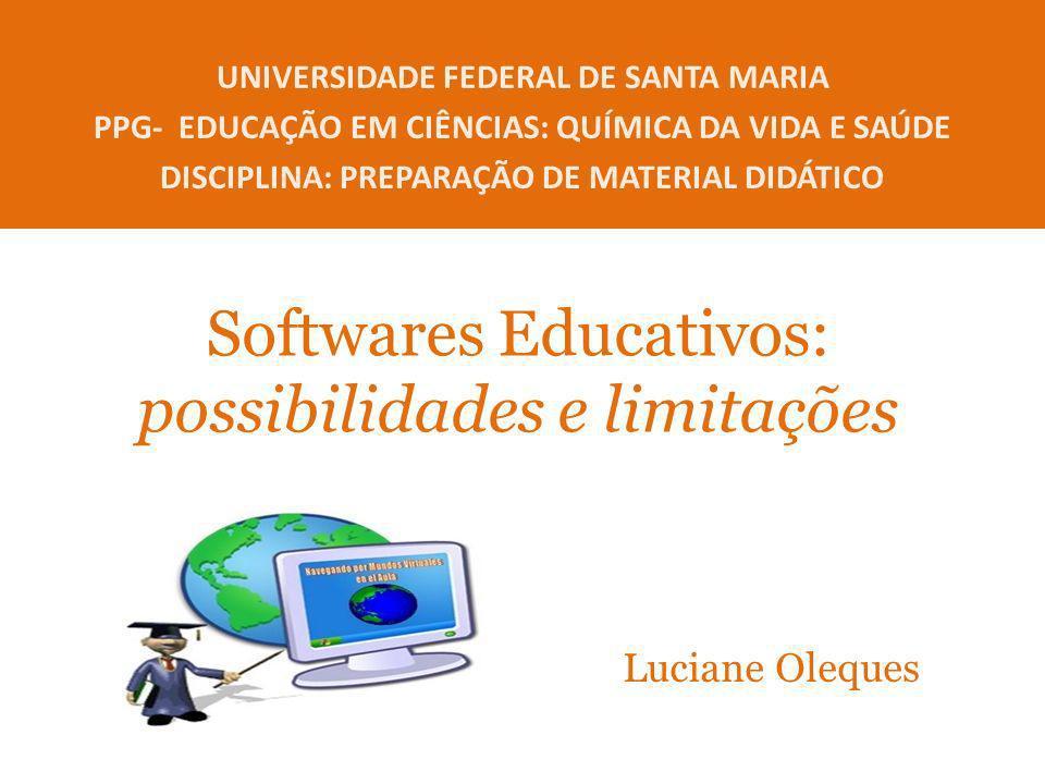Softwares Educativos: possibilidades e limitações UNIVERSIDADE FEDERAL DE SANTA MARIA PPG- EDUCAÇÃO EM CIÊNCIAS: QUÍMICA DA VIDA E SAÚDE DISCIPLINA: P