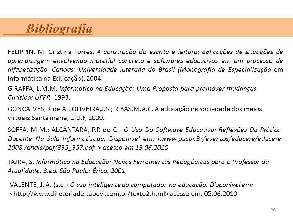 26 FELIPPIN, M. Cristina Torres. A construção da escrita e leitura: aplicações de situações de aprendizagem envolvendo material concreto e softwares e