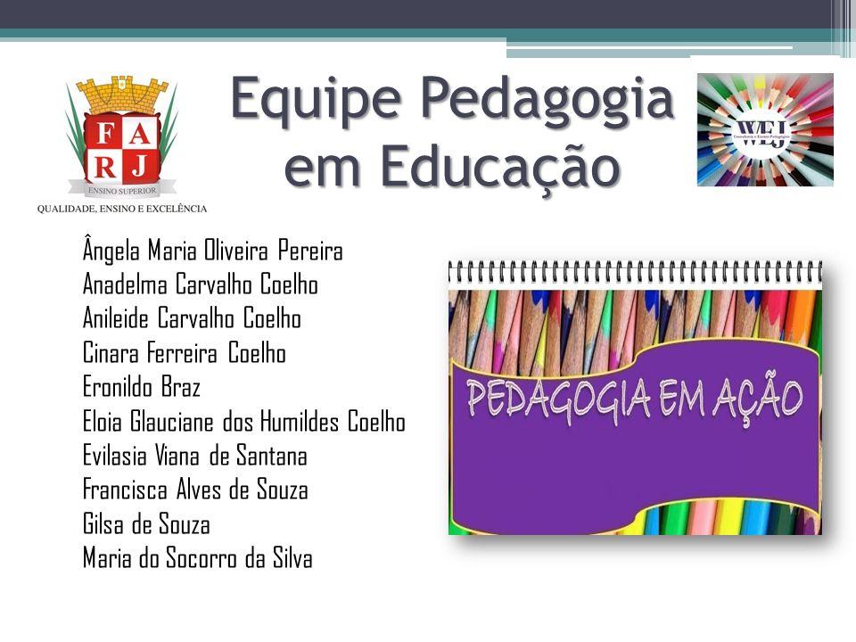Equipe Pedagogia em Educação Ângela Maria Oliveira Pereira Anadelma Carvalho Coelho Anileide Carvalho Coelho Cinara Ferreira Coelho Eronildo Braz Eloi