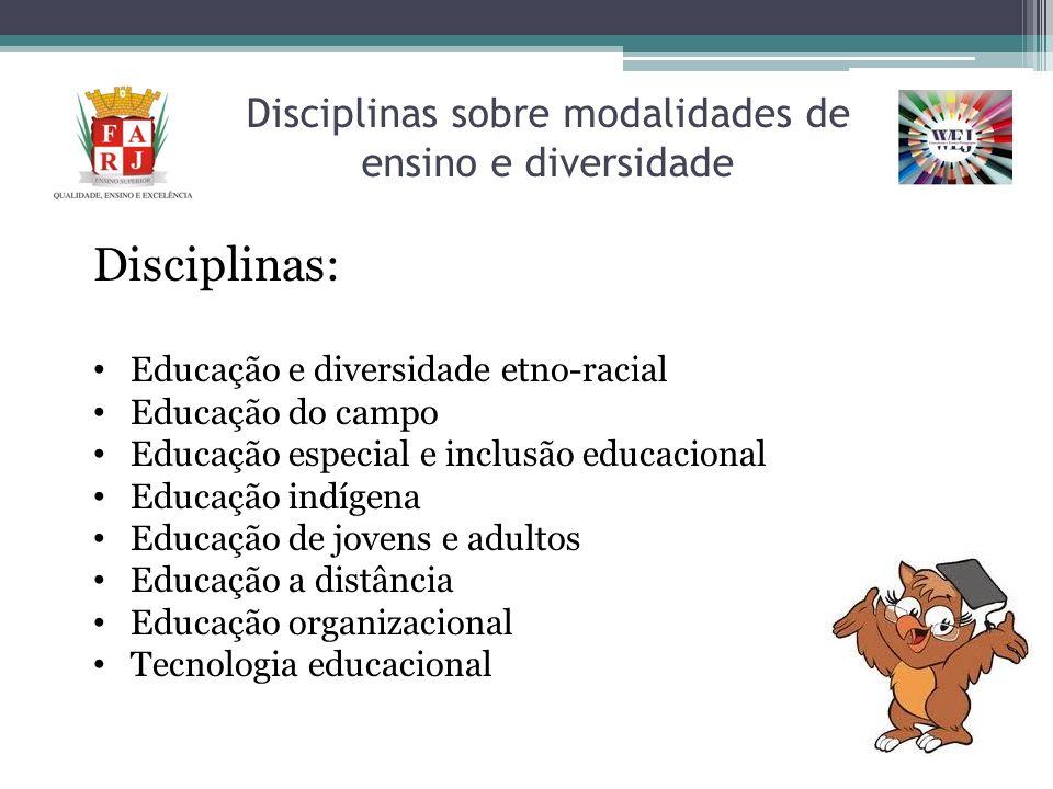 Disciplinas sobre modalidades de ensino e diversidade Disciplinas: Educação e diversidade etno-racial Educação do campo Educação especial e inclusão e
