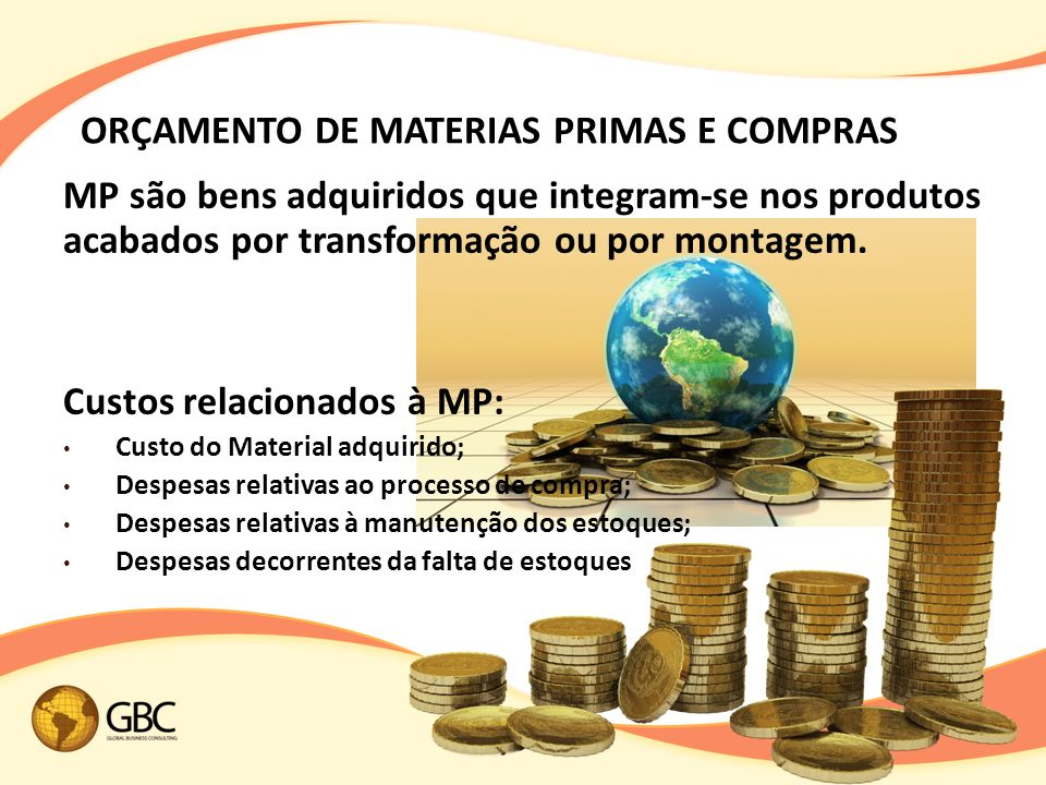 ORÇAMENTO DE MATERIAS PRIMAS E COMPRAS MP são bens adquiridos que integram-se nos produtos acabados por transformação ou por montagem.