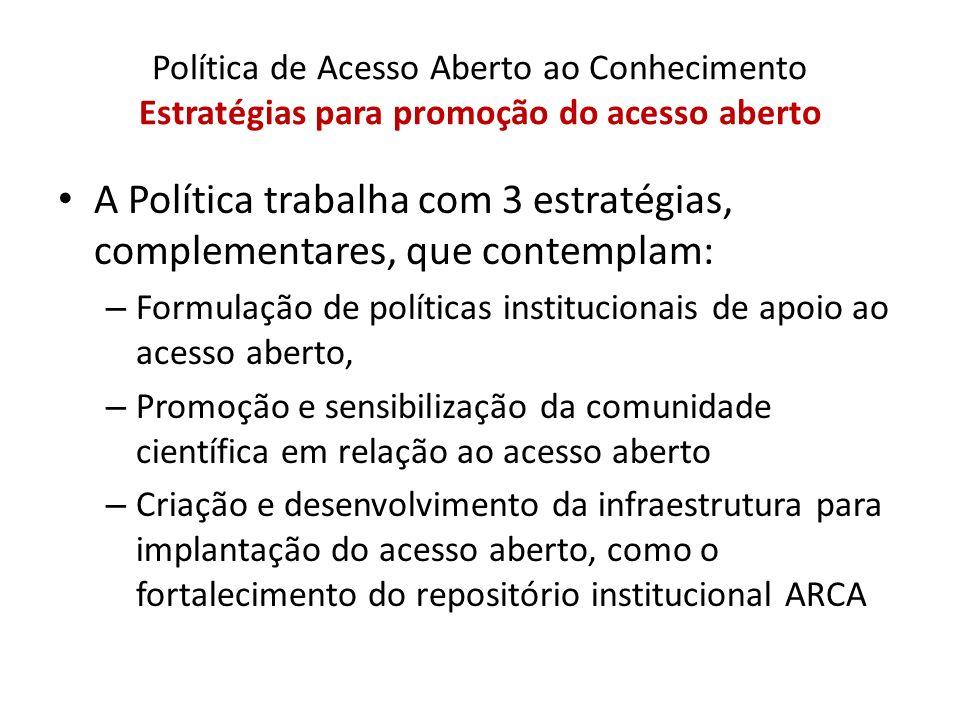 A Política trabalha com 3 estratégias, complementares, que contemplam: – Formulação de políticas institucionais de apoio ao acesso aberto, – Promoção