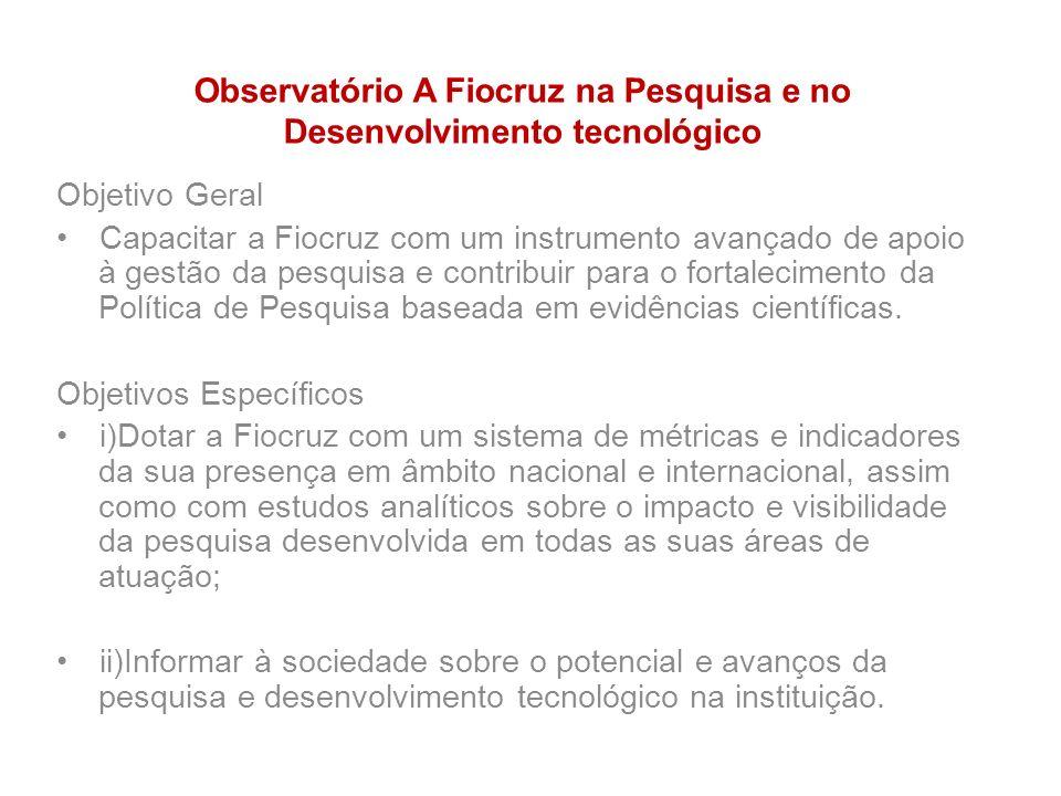Objetivo Geral Capacitar a Fiocruz com um instrumento avançado de apoio à gestão da pesquisa e contribuir para o fortalecimento da Política de Pesquis