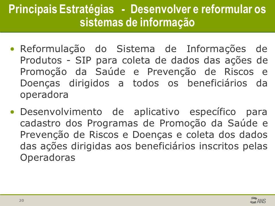 20 Principais Estratégias - Desenvolver e reformular os sistemas de informação Reformulação do Sistema de Informações de Produtos - SIP para coleta de