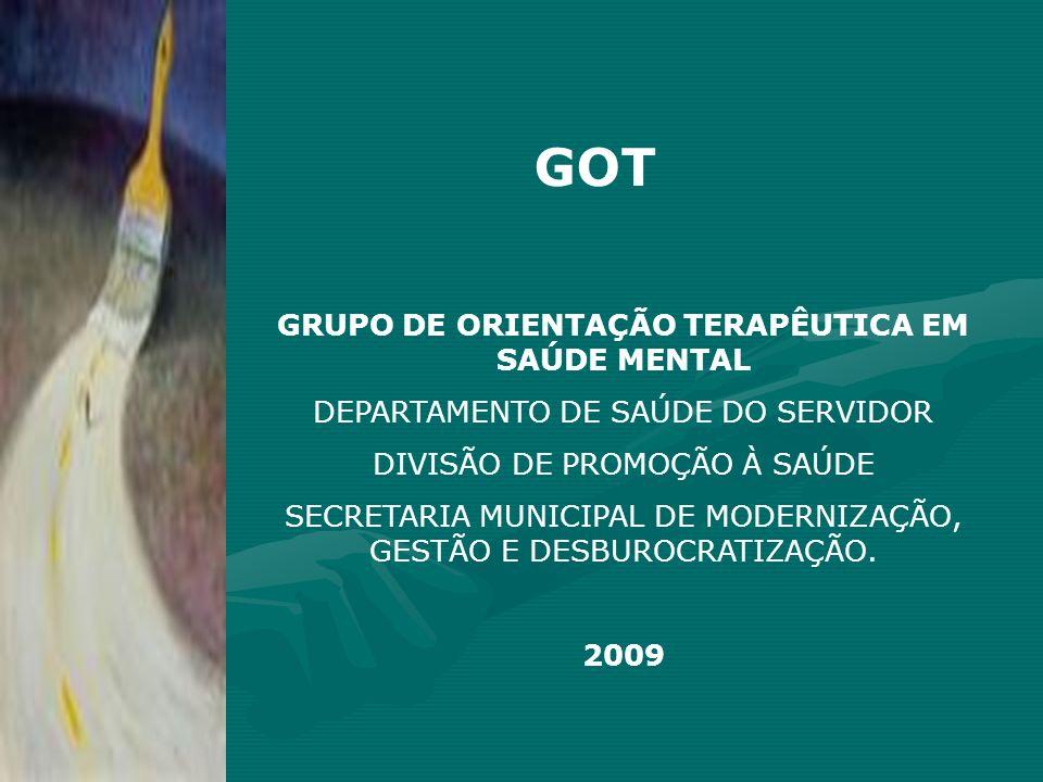 GOT GRUPO DE ORIENTAÇÃO TERAPÊUTICA EM SAÚDE MENTAL DEPARTAMENTO DE SAÚDE DO SERVIDOR DIVISÃO DE PROMOÇÃO À SAÚDE SECRETARIA MUNICIPAL DE MODERNIZAÇÃO, GESTÃO E DESBUROCRATIZAÇÃO.
