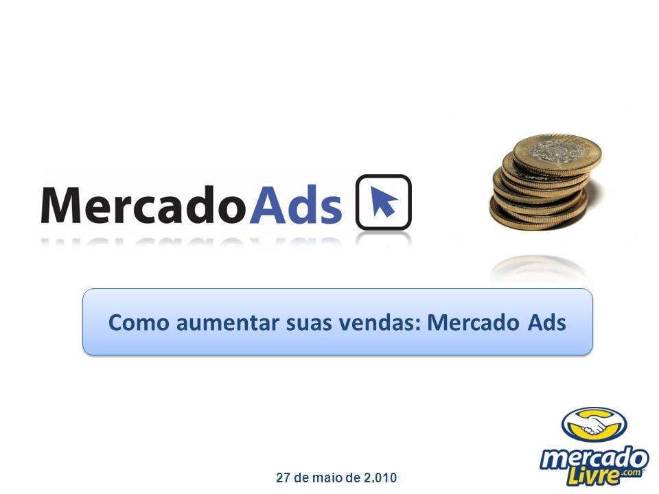 Como aumentar suas vendas: Mercado Ads 27 de maio de 2.010