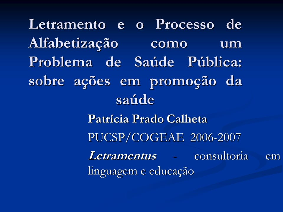 Letramento e o Processo de Alfabetização como um Problema de Saúde Pública: sobre ações em promoção da saúde Letramento e o Processo de Alfabetização
