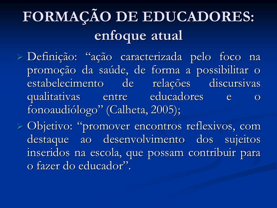 FORMAÇÃO DE EDUCADORES: enfoque atual Definição: ação caracterizada pelo foco na promoção da saúde, de forma a possibilitar o estabelecimento de relaç