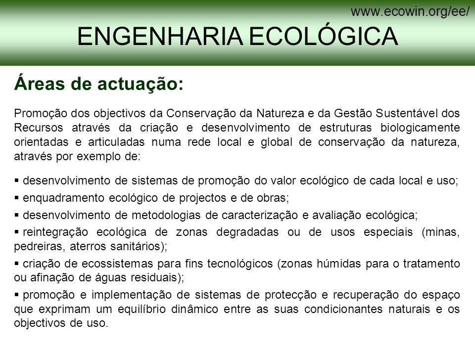 ENGENHARIA ECOLÓGICA www.ecowin.org/ee/ Áreas de actuação: Promoção dos objectivos da Conservação da Natureza e da Gestão Sustentável dos Recursos atr