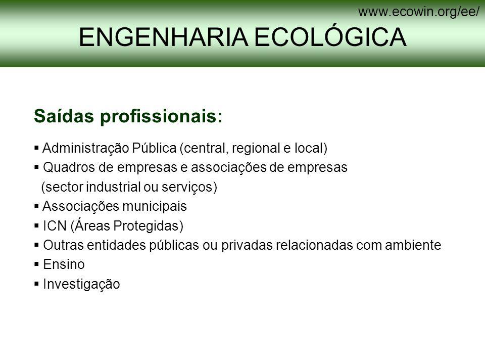 ENGENHARIA ECOLÓGICA www.ecowin.org/ee/ Saídas profissionais: Administração Pública (central, regional e local) Quadros de empresas e associações de e
