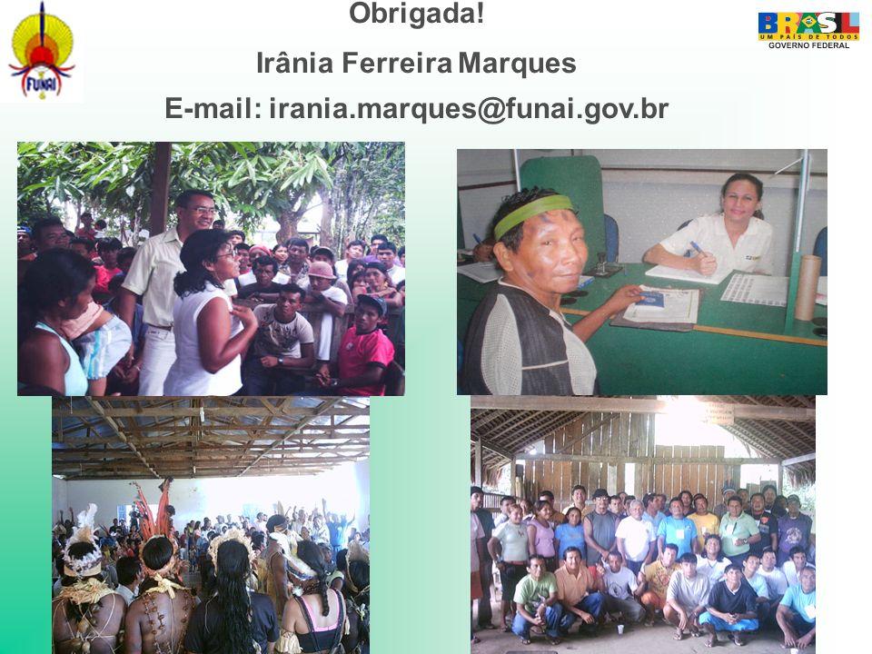 Obrigada! Irânia Ferreira Marques E-mail: irania.marques@funai.gov.br