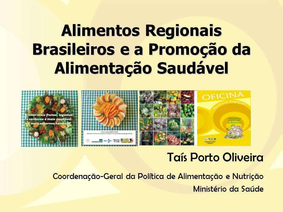 Alimentos Regionais Brasileiros e a Promoção da Alimentação Saudável Taís Porto Oliveira Coordenação-Geral da Política de Alimentação e Nutrição Minis