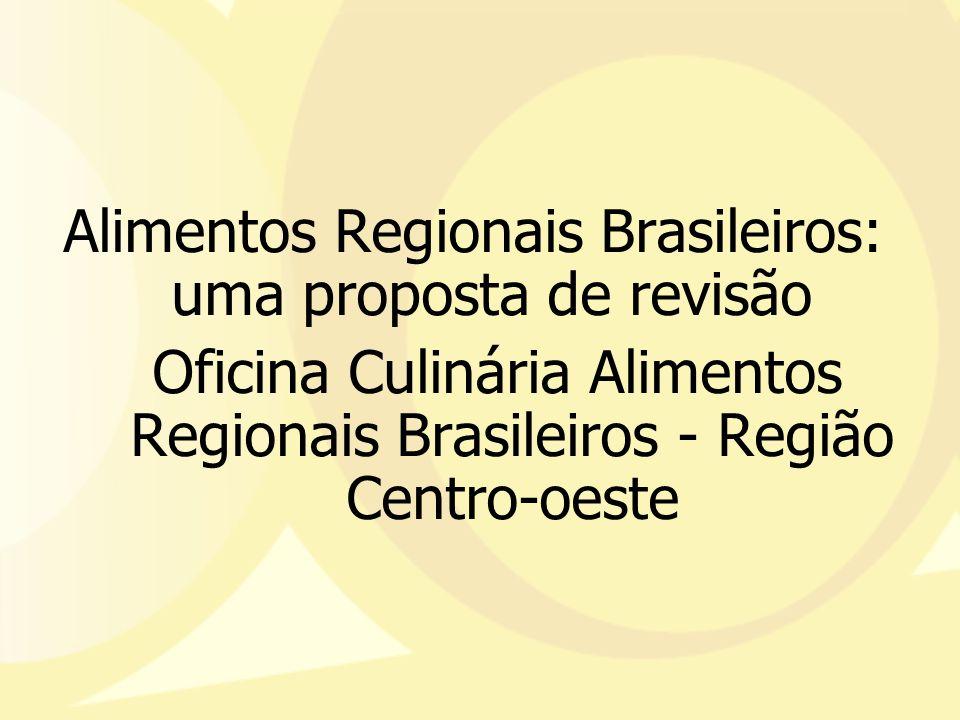Alimentos Regionais Brasileiros: uma proposta de revisão Oficina Culinária Alimentos Regionais Brasileiros - Região Centro-oeste