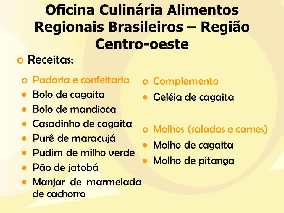 Oficina Culinária Alimentos Regionais Brasileiros – Região Centro-oeste oComplemento Geléia de cagaita oMolhos (saladas e carnes) Molho de cagaita Mol