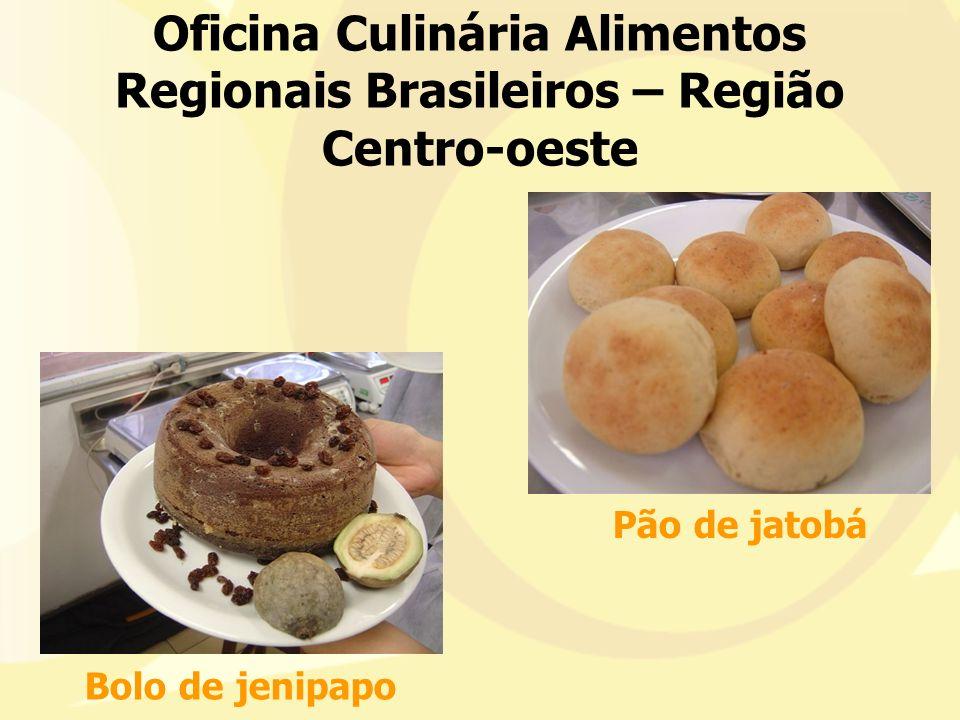 Oficina Culinária Alimentos Regionais Brasileiros – Região Centro-oeste Bolo de jenipapo Pão de jatobá