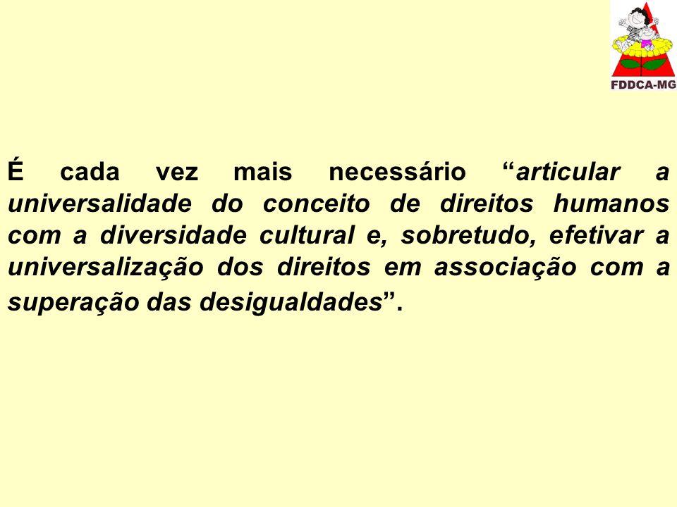 É cada vez mais necessário articular a universalidade do conceito de direitos humanos com a diversidade cultural e, sobretudo, efetivar a universalização dos direitos em associação com a superação das desigualdades.