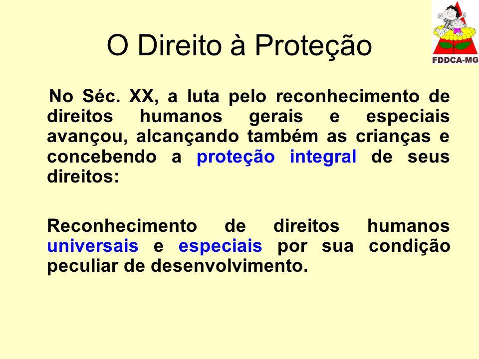 O Direito à Proteção No Séc. XX, a luta pelo reconhecimento de direitos humanos gerais e especiais avançou, alcançando também as crianças e concebendo