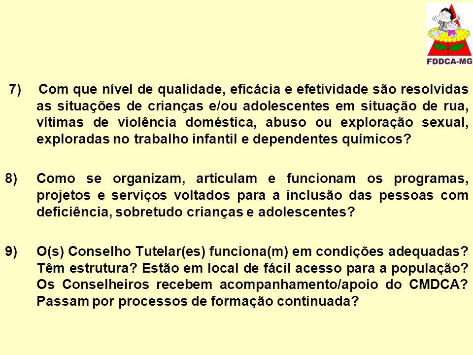 7) Com que nível de qualidade, eficácia e efetividade são resolvidas as situações de crianças e/ou adolescentes em situação de rua, vítimas de violênc