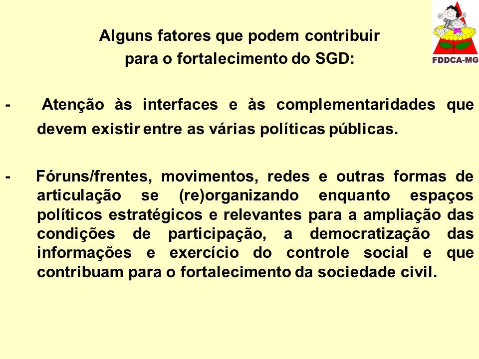 Alguns fatores que podem contribuir para o fortalecimento do SGD: - Atenção às interfaces e às complementaridades que devem existir entre as várias políticas públicas.