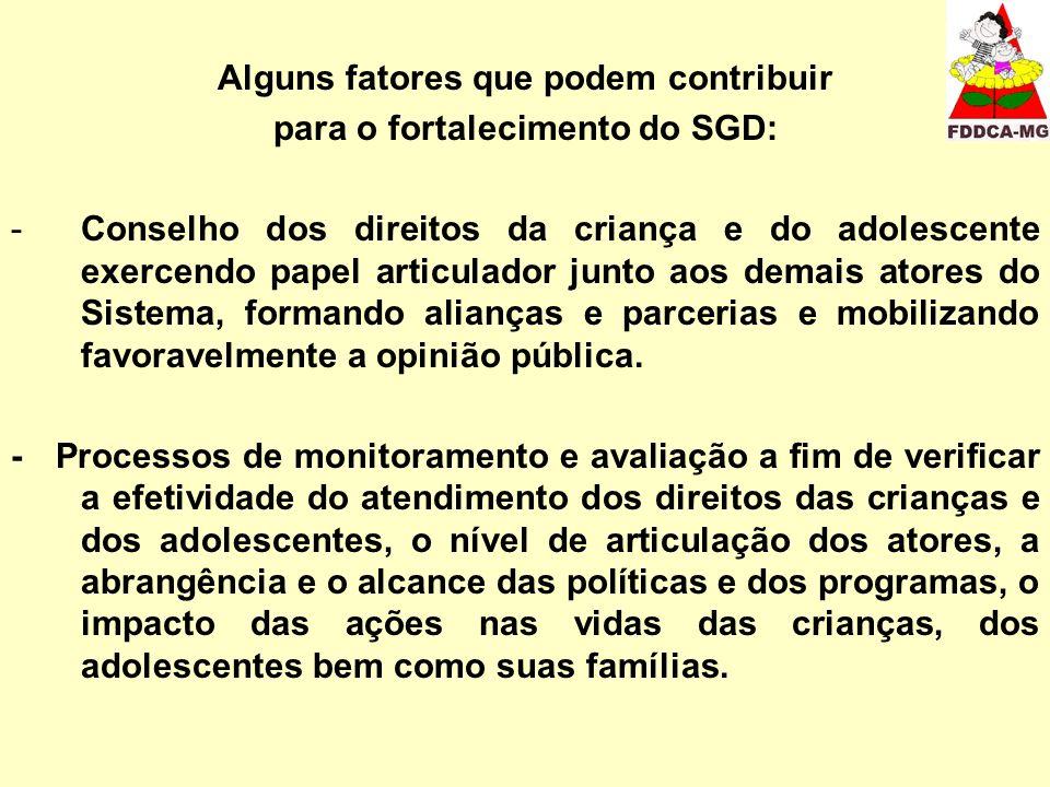 Alguns fatores que podem contribuir para o fortalecimento do SGD: -Conselho dos direitos da criança e do adolescente exercendo papel articulador junto aos demais atores do Sistema, formando alianças e parcerias e mobilizando favoravelmente a opinião pública.