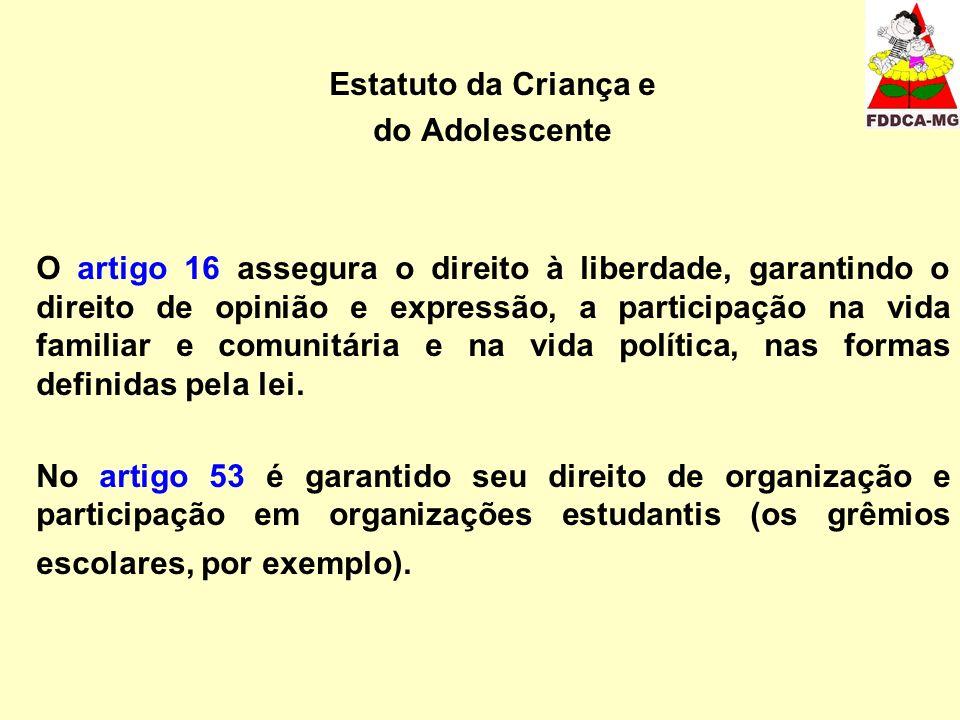 Estatuto da Criança e do Adolescente O artigo 16 assegura o direito à liberdade, garantindo o direito de opinião e expressão, a participação na vida f