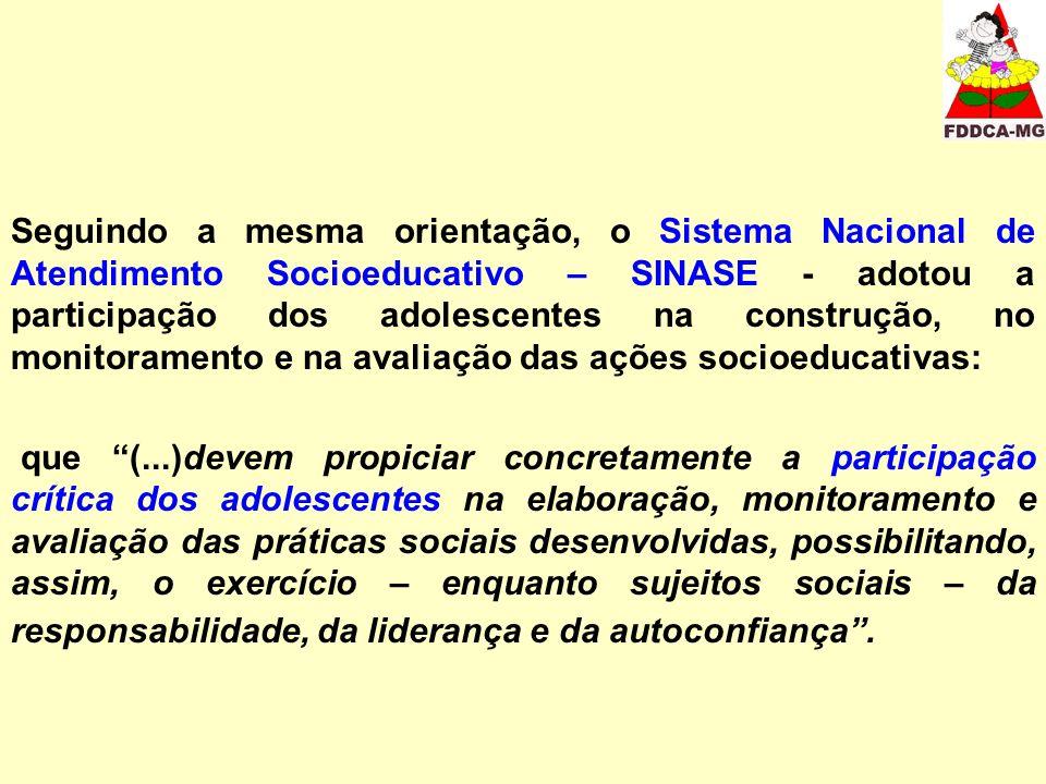 Seguindo a mesma orientação, o Sistema Nacional de Atendimento Socioeducativo – SINASE - adotou a participação dos adolescentes na construção, no moni
