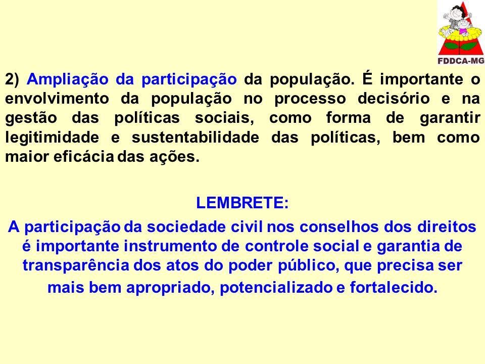2) Ampliação da participação da população. É importante o envolvimento da população no processo decisório e na gestão das políticas sociais, como form