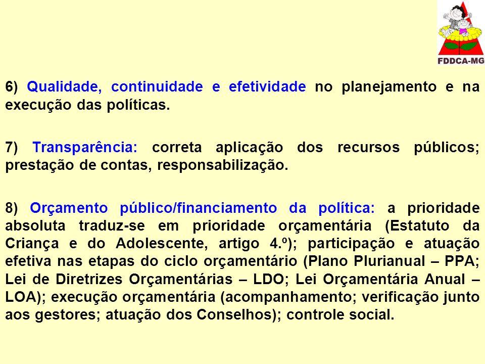 6) Qualidade, continuidade e efetividade no planejamento e na execução das políticas. 7) Transparência: correta aplicação dos recursos públicos; prest