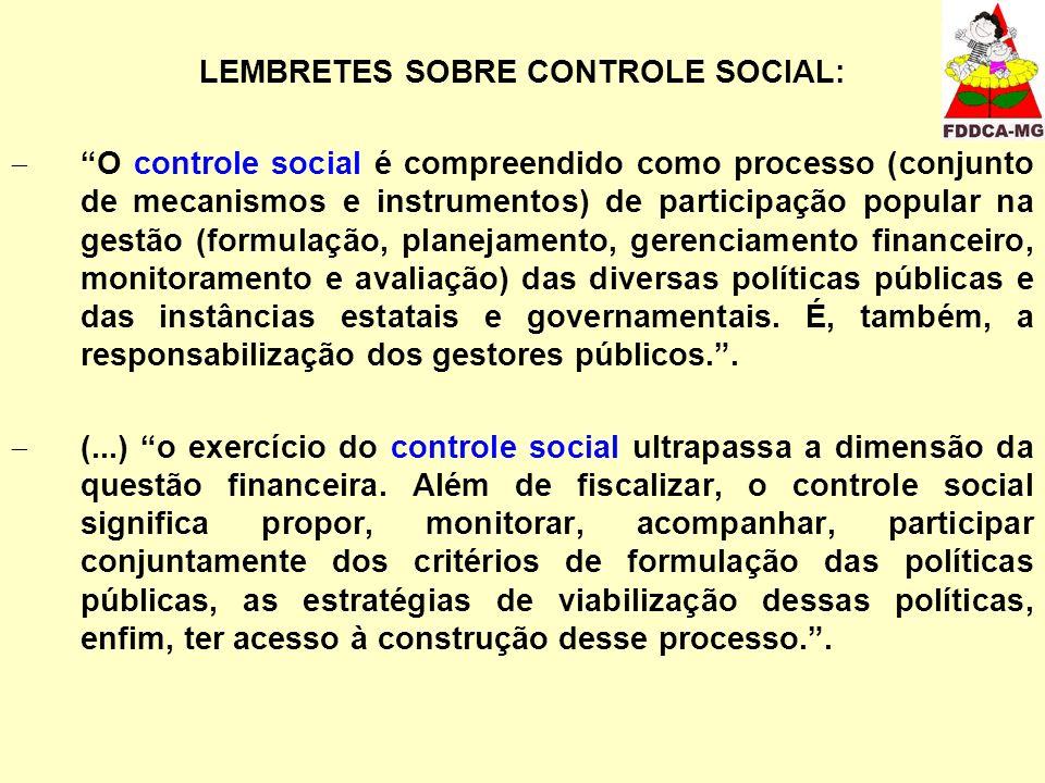 LEMBRETES SOBRE CONTROLE SOCIAL: O controle social é compreendido como processo (conjunto de mecanismos e instrumentos) de participação popular na ges