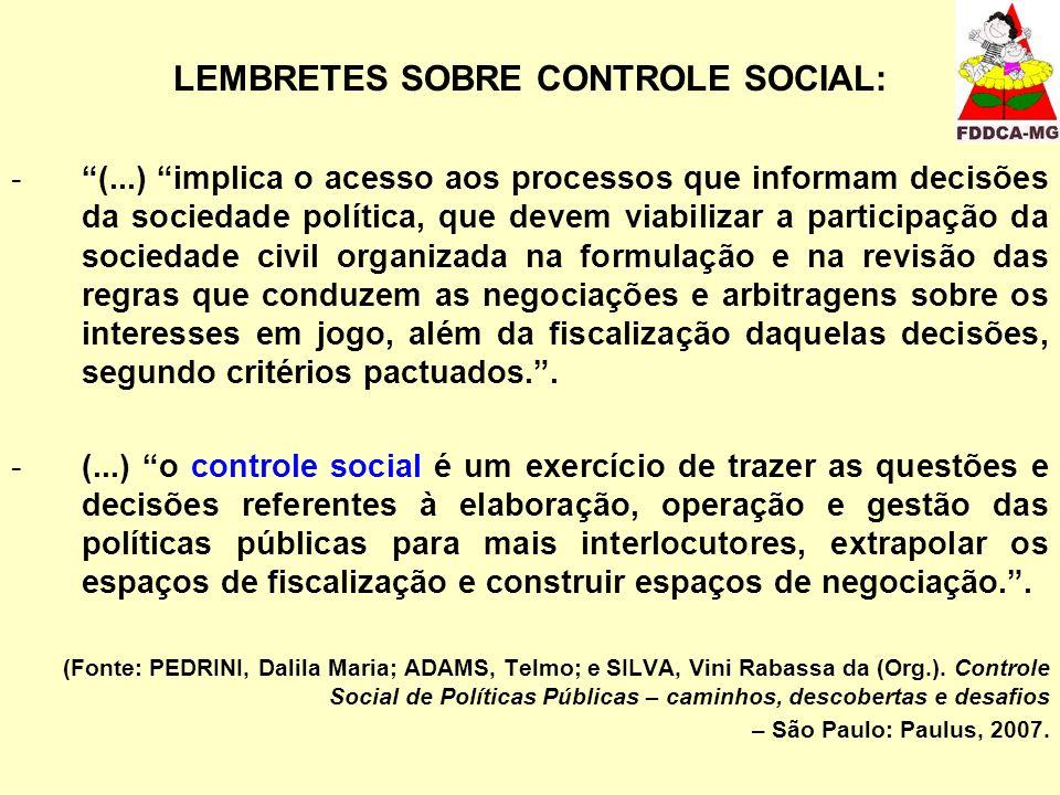 LEMBRETES SOBRE CONTROLE SOCIAL: -(...) implica o acesso aos processos que informam decisões da sociedade política, que devem viabilizar a participaçã