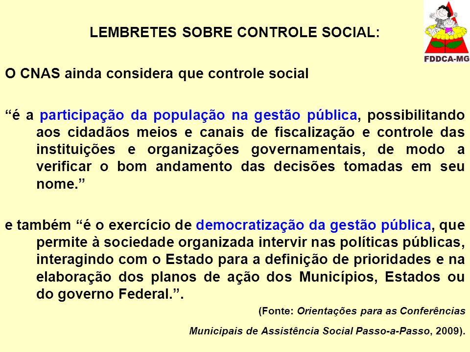 LEMBRETES SOBRE CONTROLE SOCIAL: O CNAS ainda considera que controle social é a participação da população na gestão pública, possibilitando aos cidadã