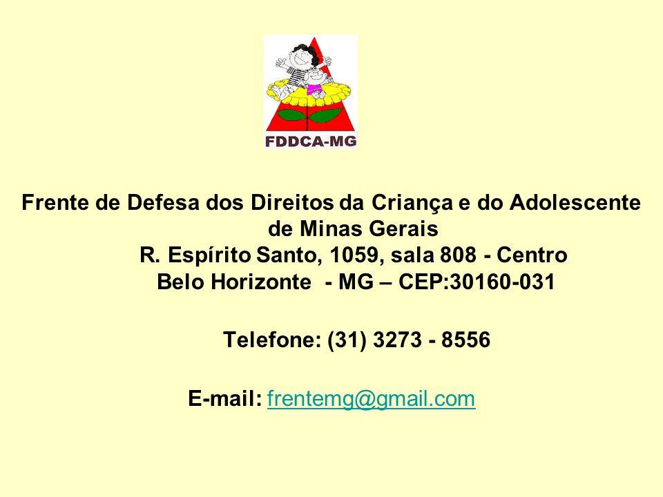 Frente de Defesa dos Direitos da Criança e do Adolescente de Minas Gerais R. Espírito Santo, 1059, sala 808 - Centro Belo Horizonte - MG – CEP:30160-0