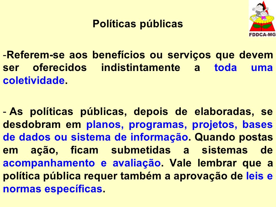 Políticas públicas -Referem-se aos benefícios ou serviços que devem ser oferecidos indistintamente a toda uma coletividade. - As políticas públicas, d