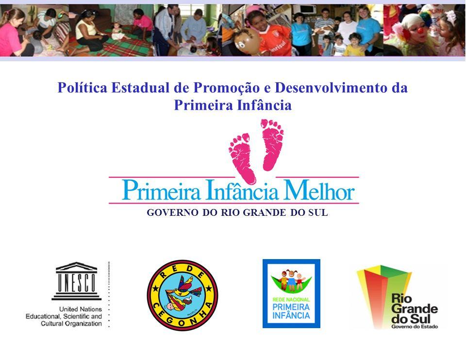 Política Estadual de Promoção e Desenvolvimento da Primeira Infância GOVERNO DO RIO GRANDE DO SUL
