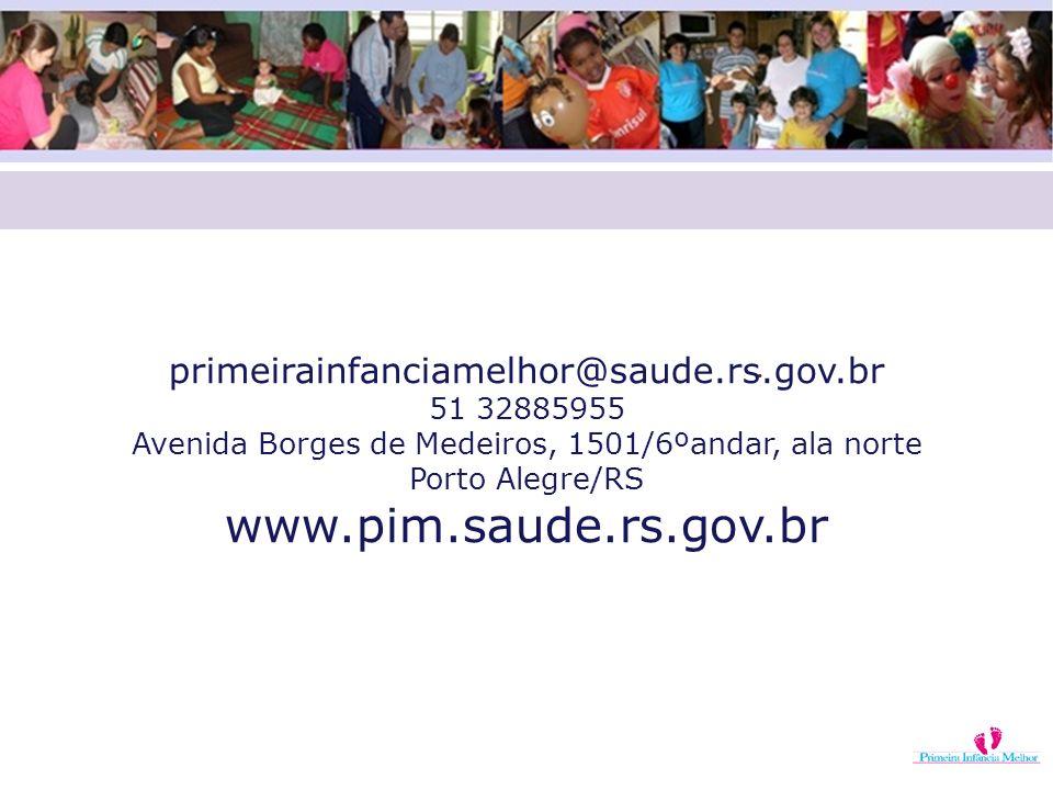 . primeirainfanciamelhor@saude.rs.gov.br 51 32885955 Avenida Borges de Medeiros, 1501/6ºandar, ala norte Porto Alegre/RS www.pim.saude.rs.gov.br
