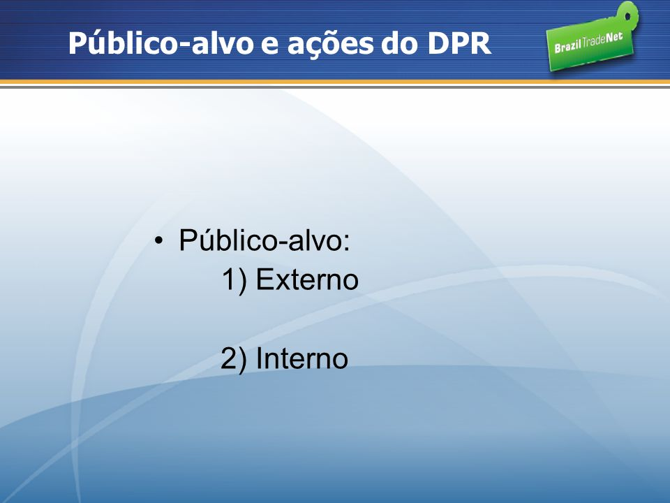 BrazilTradeNet – dois acessos www.braziltradenet.gov.br www.braziltradenet.com