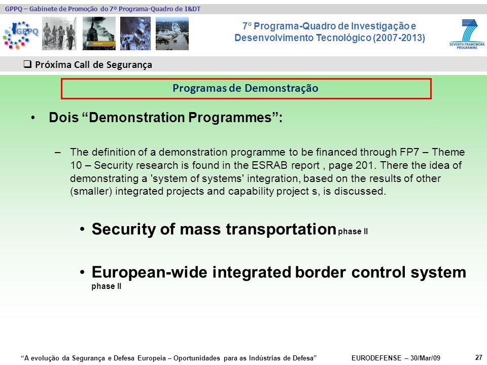 7º Programa-Quadro de Investigação e Desenvolvimento Tecnológico (2007-2013) GPPQ – Gabinete de Promoção do 7º Programa-Quadro de I&DT A evolução da Segurança e Defesa Europeia – Oportunidades para as Indústrias de Defesa EURODEFENSE – 30/Mar/09 Dois Demonstration Programmes: –The definition of a demonstration programme to be financed through FP7 – Theme 10 – Security research is found in the ESRAB report, page 201.