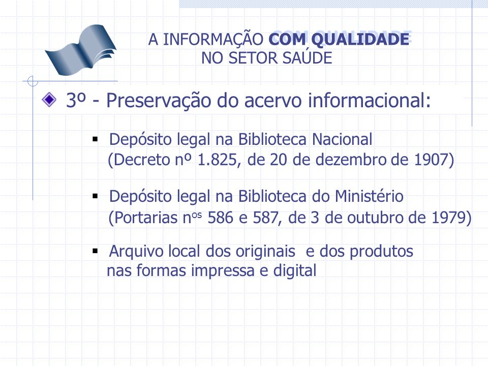 COM QUALIDADE A INFORMAÇÃO NO SETOR SAÚDE 3º - Preservação do acervo informacional: Depósito legal na Biblioteca Nacional Arquivo local dos originais