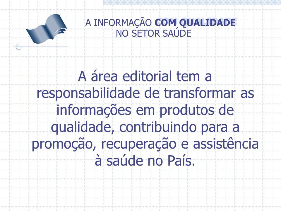COM QUALIDADE A INFORMAÇÃO NO SETOR SAÚDE A área editorial tem a responsabilidade de transformar as informações em produtos de qualidade, contribuindo