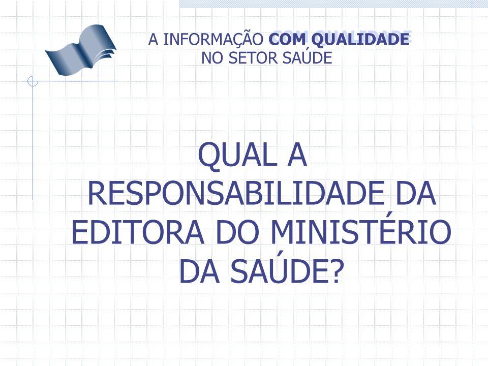 COM QUALIDADE A INFORMAÇÃO NO SETOR SAÚDE QUAL A RESPONSABILIDADE DA EDITORA DO MINISTÉRIO DA SAÚDE?