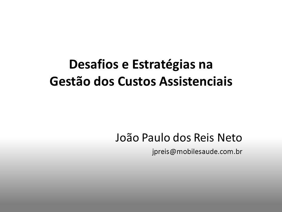 Desafios e Estratégias na Gestão dos Custos Assistenciais João Paulo dos Reis Neto jpreis@mobilesaude.com.br