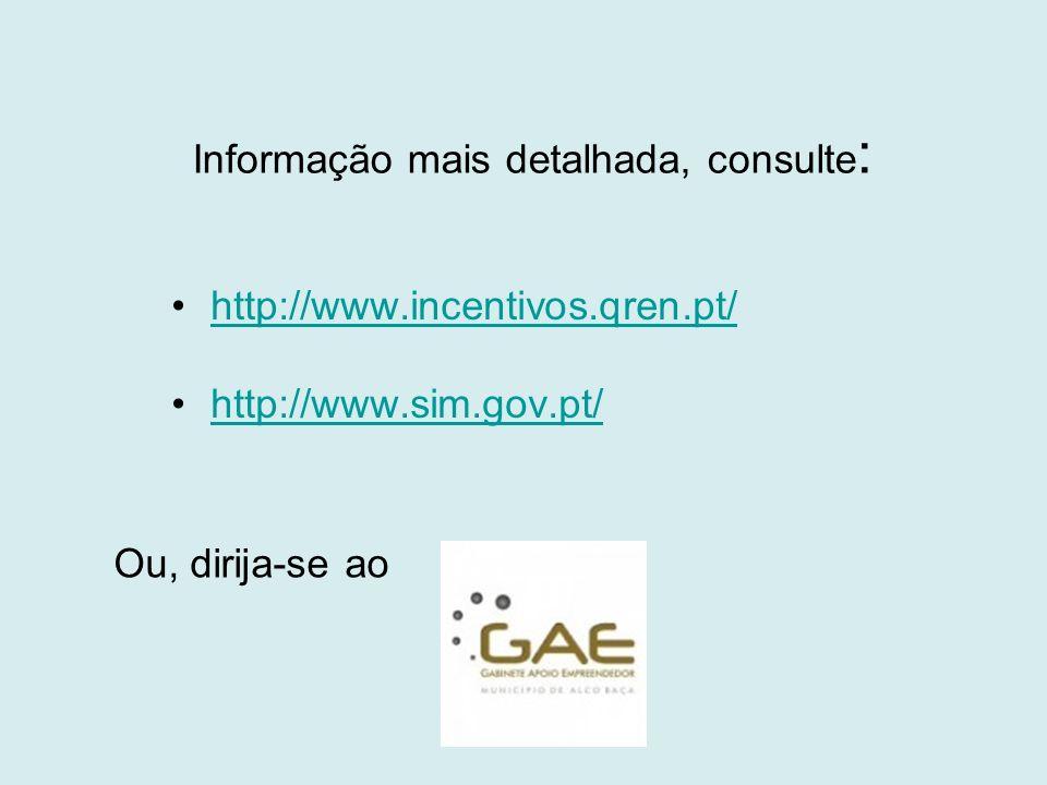 Informação mais detalhada, consulte : http://www.incentivos.qren.pt/ http://www.sim.gov.pt/ Ou, dirija-se ao